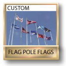 CUSTOM FLAG POLE FLAGS